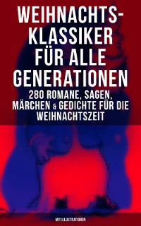 Cover Weihnachts-Klassiker für alle Generationen: 280 Romane, Sagen, Märchen & Gedichte