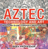 Cover Aztec Technology and Art - History 4th Grade | Children's History Books