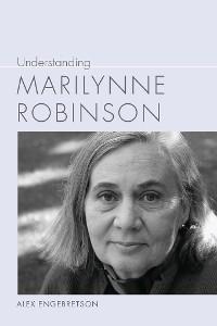 Cover Understanding Marilynne Robinson