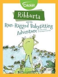 Cover Ribburta and the Run-Ragged Babysitting Adventure