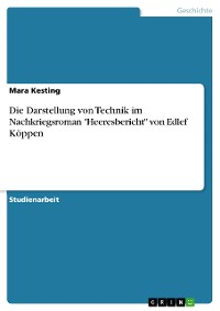 """Cover Die Darstellung von Technik im Nachkriegsroman """"Heeresbericht"""" von Edlef Köppen"""