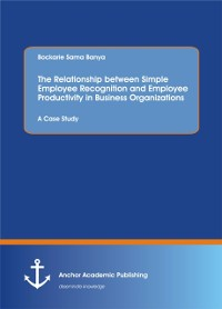 Cover Relationship between Simple Employee Recognition and Employee Productivity in Business Organizations. A Case Study