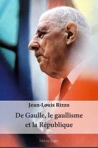 Cover De Gaulle, le gaullisme et la République