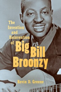 Cover The Invention and Reinvention of Big Bill Broonzy