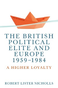 Cover The British political elite and Europe, 1959-1984