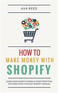 Cover How To Make Money With Shopify: Learn How Shopify Works & Start Profiting This Week With This Easy Shopify Manual