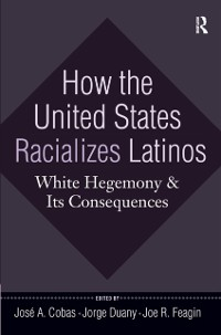 Cover How the United States Racializes Latinos