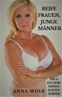 Cover Reife Frauen, junge Männer: Teil 2: Ich liebe deinen jungen Körper