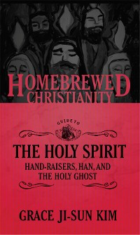 Cover The Homebrewed Christianity Guide to the Holy Spirit