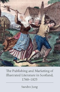 Cover The Publishing and Marketing of Illustrated Literature in Scotland, 1760–1825