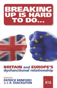 Cover Breaking Up Is Hard To Do: Britain and Europe's Dysfunctional Relationship