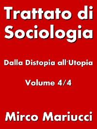 Cover Trattato di Sociologia: dalla Distopia all'Utopia. Volume 4/4