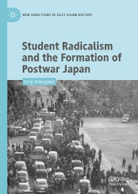 Cover Student Radicalism and the Formation of Postwar Japan