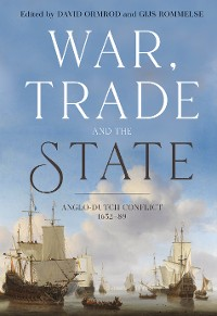 Cover War, Trade and the State - Anglo-Dutch Conflict, 1652-88
