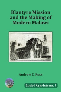 Cover Blantyre Mission and the Making of Modern Malawi