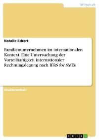 Cover Familienunternehmen im internationalen Kontext. Eine Untersuchung der Vorteilhaftigkeit internationaler Rechnungslegung nach IFRS for SMEs