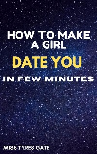 Cover How To Make A Girl Date You In Few Minutes