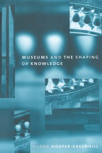 Cover Museums and the Shaping of Knowledge
