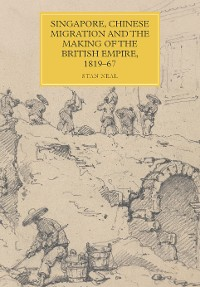 Cover Singapore, Chinese Migration and the Making of the British Empire, 1819-67