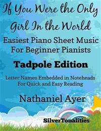 Cover If You Were the Only Girl In the World Easiest Piano Sheet Music for Beginner Pianists Tadpole Edition