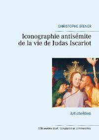 Cover Iconographie antisémite de la vie de Judas Iscariot