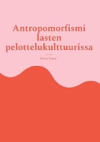 Cover Antropomorfismi lasten pelottelukulttuurissa
