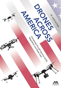Cover Drones Across America, Unmanned Aircraft Systems (UAS) Regulation and State Laws
