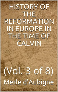 Cover History of the Reformation in Europe in the time of Calvin, Volume 3 (of 8)