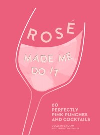 Cover ROSE MADE ME DO IT: 60 perfectly pink punches and cocktails