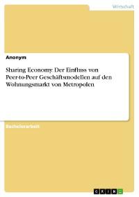 Cover Sharing Economy. Der Einfluss von Peer-to-Peer Geschäftsmodellen auf den  Wohnungsmarkt von Metropolen