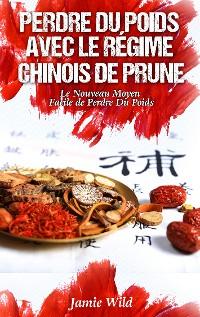 Cover Perdre du Poids Avec le Régime Chinois de Prune