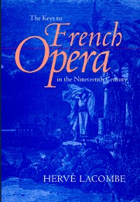 Cover The Keys to French Opera in the Nineteenth Century