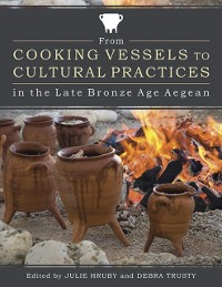Cover From Cooking Vessels to Cultural Practices in the Late Bronze Age Aegean