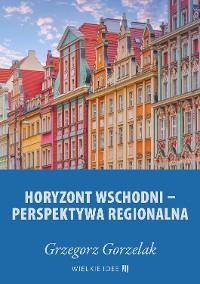 Cover Horyzont wschodni – perspektywa regionalna
