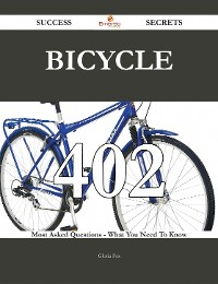 Cover Bicycle 402 Success Secrets - 402 Most Asked Questions On Bicycle - What You Need To Know
