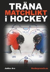 Cover Träna Matchlikt i Hockey