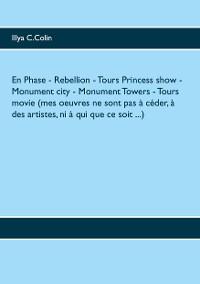 Cover En Phase- Rebellion- Tours Princess show- Monument city- Monument Towers- Tours movie (mes oeuvres ne sont pas à céder, à des artistes, ni à qui que ce soit ...)