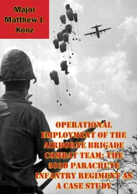 Cover Operational Employment Of The Airborne Brigade Combat Team: The 503d Parachute Infantry Regiment As A Case Study