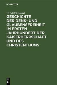 Cover Geschichte der Denk- und Glaubensfreiheit im ersten Jahrhundert der Kaiserherrschaft und des Christenthums