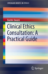 Cover Clinical Ethics Consultation: A Practical Guide