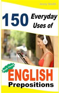 Cover 150 Everyday Uses of English Prepositions. Book 3