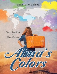 Cover Alma's Colors: A Novel Inspired By True Events