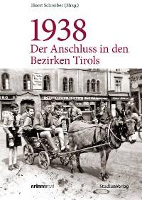 Cover 1938 - Der Anschluss in den Bezirken Tirols