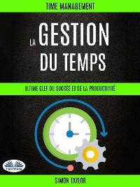 Cover La Gestion Du Temps : Ultime Clef Du Succès Et De La Productivité (Time Management)