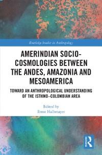 Cover Amerindian Socio-Cosmologies between the Andes, Amazonia and Mesoamerica