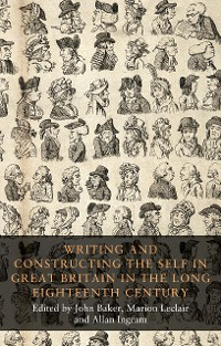 Cover Writing and constructing the self in Great Britain in the long eighteenth century