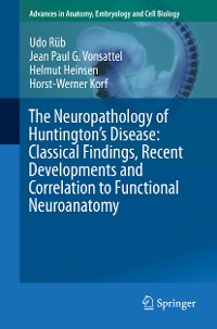 Cover The Neuropathology of Huntington's Disease: Classical Findings, Recent Developments and Correlation to Functional Neuroanatomy