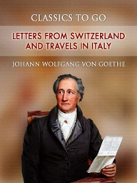 Cover Letters from Switzerland and Travels in Italy