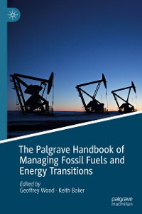 Cover The Palgrave Handbook of Managing Fossil Fuels and Energy Transitions