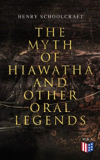 Cover The Myth of Hiawatha and Other Oral Legends